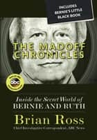 The Madoff Chronicles - Inside the Secret World of Bernie and Ruth ebook by Brian Ross