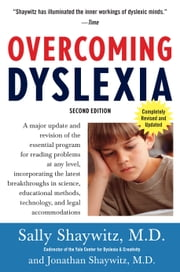 Overcoming Dyslexia (2020 Edition) - Second Edition, Completely Revised and Updated ebook by Sally Shaywitz, M.D., Jonathan Shaywitz,...