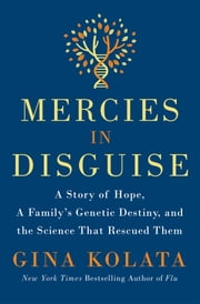Mercies in Disguise - A Story of Hope, a Family's Genetic Destiny, and the Science That Rescued Them ebook by Gina Kolata