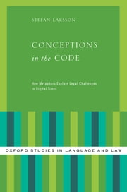 Conceptions in the Code - How Metaphors Explain Legal Challenges in Digital Times ebook by Stefan Larsson