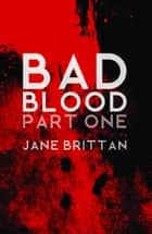 Bad Blood - Part One ebook by JANE BRITTAN
