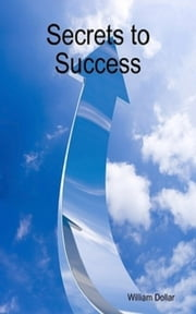 Secrets to Success ebook by William Dollar