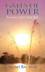 Gates of Power - Actualize Your True Self ebook by Nomi Bachar
