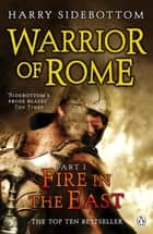 Warrior of Rome I: Fire in the East - Fire in the East ebook by Harry Sidebottom