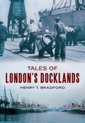 Tales of London's Dockland ebook by Henry T. Bradford