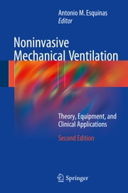 Noninvasive Mechanical Ventilation - Theory, Equipment, and Clinical Applications ebook by Antonio M. Esquinas