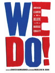 We Do! - American Leaders Who Believe in Marriage Equality ebook by Madeleine M. Kunin,Jennifer Baumgardner