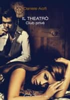 Il Theatrò club privé ebook by Daniele Aiolfi