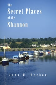 The Secret Places Of The Shannon ebook by John M. Feehan