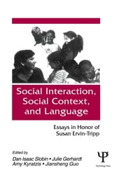 Social interaction, Social Context, and Language - Essays in Honor of Susan Ervin-tripp ebook by Dan Isaac Slobin, Julie Gerhardt, Amy Kyratzis,...