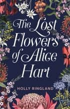 The Lost Flowers of Alice Hart ebook by Holly Ringland
