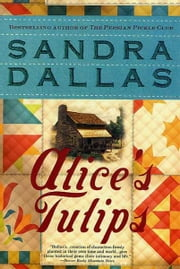 Alice's Tulips - A Novel ebook by Sandra Dallas