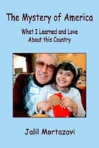 The Mystery of America: What I Learned and Love About this Country ebook by Jalil Mortazavi