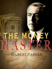 The Money Master ebook by Gilbert Parker