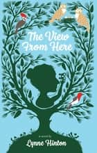 The View From Here ebook by Lynne Hinton