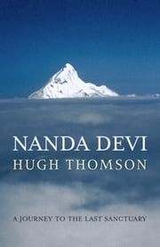 Nanda Devi - A Journey to the Last Sanctuary ebook by Hugh Thomson