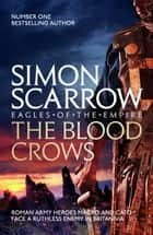 The Blood Crows (Eagles of the Empire 12) - Cato & Macro: Book 12 ebook by Simon Scarrow