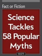 Fact or Fiction - Science Tackles 58 Popular Myths ebook by Scientific American Editors