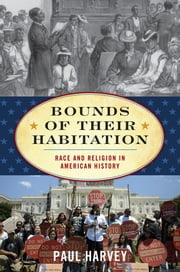 Bounds of Their Habitation - Race and Religion in American History ebook by Paul Harvey
