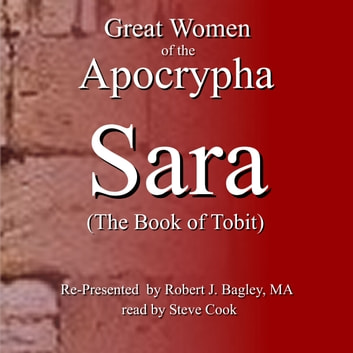 Great Women of the Apocrypha: Sara (The Book of Tobit) audiobook by Robert J. Bagley,M.A.