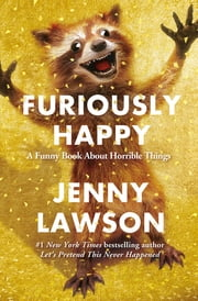 Furiously Happy - A Funny Book About Horrible Things ebook by Jenny Lawson