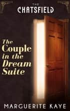 The Couple in the Dream Suite (A Chatsfield Short Story, Book 3) ebook by Marguerite Kaye