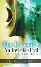 The Unseen: An Invisible Evil ebook by Stevie Reno