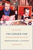 The Chosen Few - How Education Shaped Jewish History, 70-1492 eBook by Maristella Botticini, Zvi Eckstein