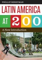 Latin America at 200 - A New Introduction ebook by Phillip Berryman