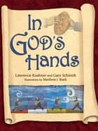 In God's Hands ebook by Matthew J. Baek, Gary Schmidt, Rabbi Lawrence Kushner