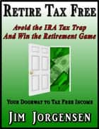 Retire Tax Free ebook by Jim Jorgensen