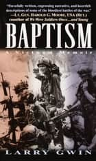 Baptism - A Vietnam Memoir ebook by Larry Gwin