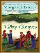A Play of Knaves ebook by Margaret Frazer