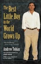 The Best Little Boy in the World Grows Up ebook by Andrew Tobias