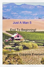 Just A Man 5 - Just A Man & A Women...End To Beginning! ebook by Rosemary Coppola Evensen