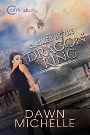 Claimed by the Dragon King - The Continuum, #1 ebook by Dawn Michelle,Jason Halstead