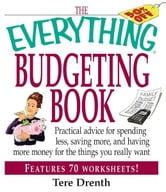 The Everything Budgeting Book: Practical Advice for Spending Less, Saving More, and Having More Money for the Things you Really Want ebook by Tere Drenth