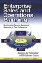 Enterprise Sales and Operations Planning ebook by George Palmatier,Colleen Crum