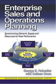 Enterprise Sales and Operations Planning - Synchronizing Demand, Supply and Resources for Peak Performance ebook by George Palmatier, Colleen Crum