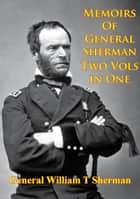 Memoirs Of General Sherman - 2nd. Edition, Revised And Corrected [Illustrated - 2 Volumes In One] ebook by General William Tecumseh Sherman