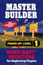 Master Builder Power Up! Level 1 - Minecraft® Redstone for Beginning Players ebook by Triumph Books