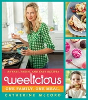 Weelicious - 140 Fast, Fresh, and Easy Recipes ebook by Catherine McCord