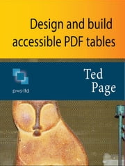 Design and Build Accessible PDF Tables ebook by Ted Page