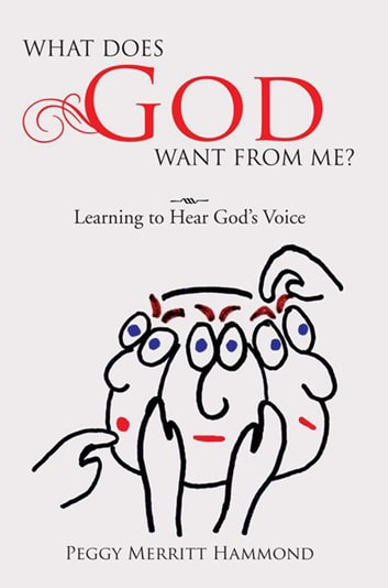 What Does God Want from Me? - Learning to Hear God'S Voice ebook by Peggy Merritt Hammond