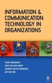 Information and Communication Technology in Organizations - Adoption, Implementation, Use and Effects ebook by Harry Bouwman,Bart van den Hooff,Dr Lidwien van de Wijngaert,Professor Jan A G M van Dijk