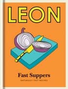 Little Leon: Fast Suppers - Naturally Fast Recipes ebook by Leon Restaurants Ltd