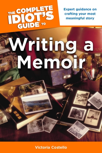The Complete Idiot's Guide to Writing a Memoir ebook by Victoria Costello