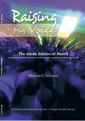 Raising My Voice - The Inside Edition of Poetry ebook by Melinda E. Feliciano