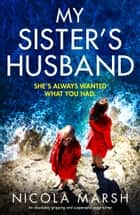 My Sister's Husband - An absolutely gripping and suspenseful page-turner ebook by Nicola Marsh