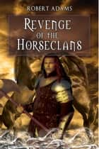 Revenge Of The Horseclans ebook by Adams, Robert